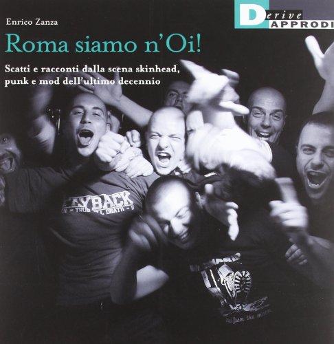 Roma siamo n'Oi! Scatti e racconti dalla scena skinhead, punk e mod dell'ultimo decennio