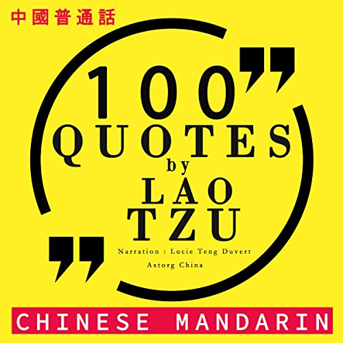 100 quotes by Lao Tzu in Chinese Mandarin     中文普通话名言佳句100 - 中文普通話名言佳句100 [Best quotes in Chinese Mandarin]              By:                                                                                                                                 Lao Tzu                               Narrated by:                                                                                                                                 Lucie Teng Duvert                      Length: 19 mins     Not rated yet     Overall 0.0