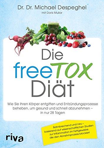 Die freeTOX-Diät: Wie Sie Ihren Körper entgiften und Entzündungsprozesse beheben, um gesund und schnell abzunehmen – in nur 28 Tagen