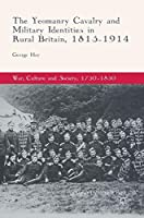 The Yeomanry Cavalry and Military Identities in Rural Britain, 1815–1914 (War, Culture and Society, 1750 –1850)