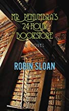 Mr. Penumbra's 24-Hour Bookstore by Robin Sloan (December 01,2012)