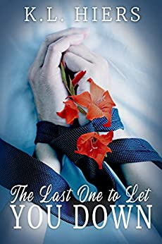 The Last One to Let You Down by [K.L. Hiers]