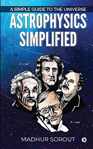 Astrophysics Simplified: A Simple Guide to the Universe