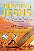 Chasing Jesus: An Unflinchingly Honest Journey to a Surprising Potential for Peace of Soul