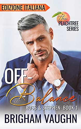 Off-Balance: Edizione Italiana (The Peachtree Series - Edizione Italiana Vol. 1)