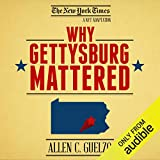 Why Gettysburg Mattered: 150 Years Later (Bonus Material: The Gettysburg Address)