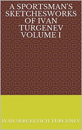 A Sportsman's SketchesWorks of Ivan Turgenev Volume I (English Edition)