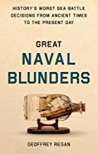 Great Naval Blunders: History's Worst Sea Battle Decisions from Ancient Times to the Present Day