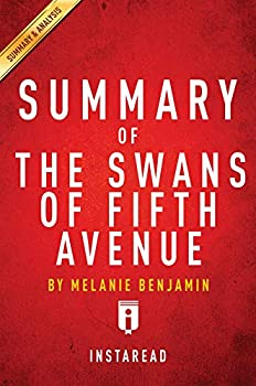 Summary of The Swans of Fifth Avenue  by Melanie Benjamin   Includes Analysis