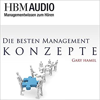 Die besten Management-Konzepte     Managementwissen zum Hören - HBM Audio              Autor:                                                                                                                                 Gary Hamel                               Sprecher:                                                                                                                                 Christoph Hauschild                      Spieldauer: 1 Std. und 4 Min.     1 Bewertung     Gesamt 2,0