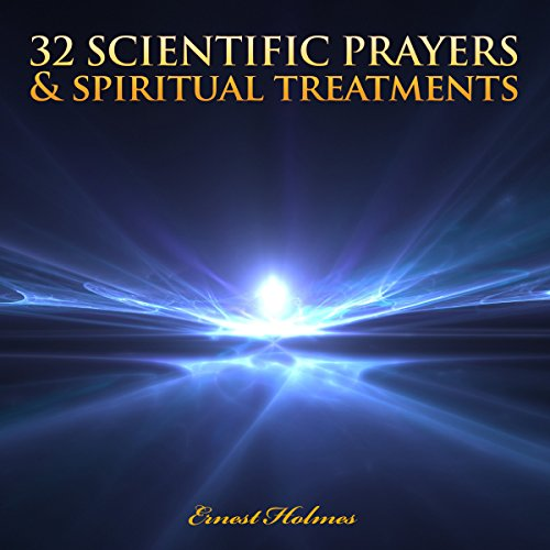 32 Scientific Prayers and Spiritual Treatments                   By:                                                                                                                                 Ernest Holmes                               Narrated by:                                                                                                                                 Jim Wentland                      Length: 1 hr and 13 mins     Not rated yet     Overall 0.0
