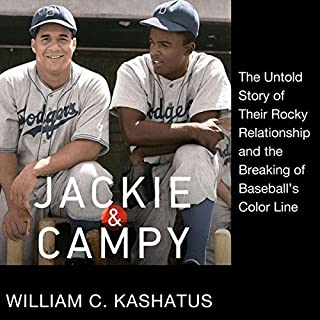 Jackie and Campy     The Untold Story of Their Rocky Relationship and the Breaking of Baseball's Color Line              By:                                                                                                                                 William C. Kashatus                               Narrated by:                                                                                                                                 Lamarr Gulley                      Length: 7 hrs and 41 mins     11 ratings     Overall 4.5