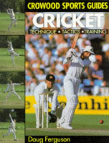 Cricket: Techniques, Tactics, Training (Crowood Sports Guides)