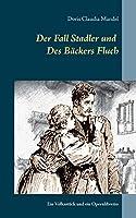 Der Fall Stadler und Des Baeckers Fluch: Ein Volksstueck und ein Opernlibretto