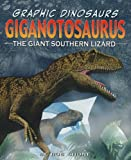 Giganotosaurus: The Giant Southern Lizard (Graphic Dinosaurs (Paper))