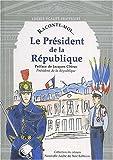 Raconte-moi le president de la republique (Collections du citoyen)