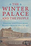 The Winter Palace and the People: Staging and Consuming Russia's Monarchy, 1754–1917 (NIU Series in Slavic, East European, and Eurasian Studies) (English Edition)