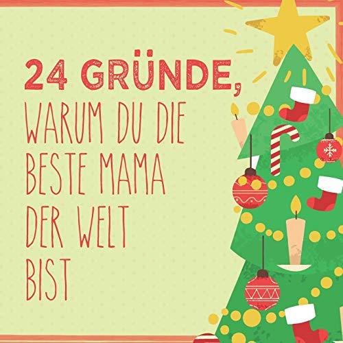 24 Gründe, warum du die beste Mama der Welt bist: Wunderschöner Adventskalender zum Eintragen, Ausfüllen und Verschenken