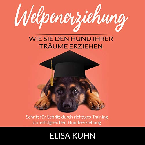 Welpenerziehung - Wie Sie den Hund Ihrer Träume erziehen Titelbild