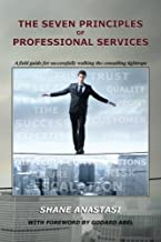 The Seven Principles of Professional Services: A field guide for successfully walking the consulting tightrope