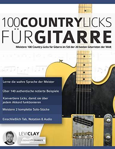 100 Country-Licks für Gitarre: Meistere 100 Country-Licks für Gitarre im Stil der 20 besten Gitarristen der Welt (Countrygitarre spielen, Band 4)
