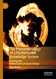 The Phenomenology of a Performative Knowledge System: Dancing with Native American Epistemology (Performance Philosophy)
