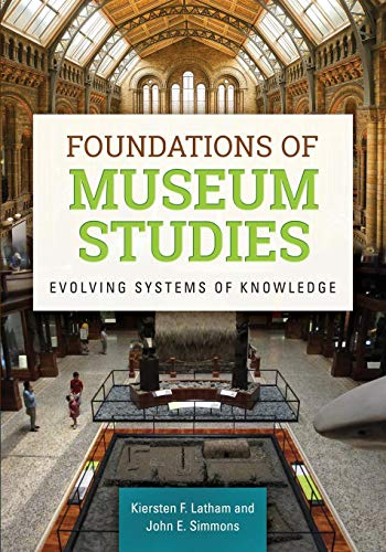 Compare Textbook Prices for Foundations of Museum Studies: Evolving Systems of Knowledge  ISBN 9781610692823 by Latham, Kiersten