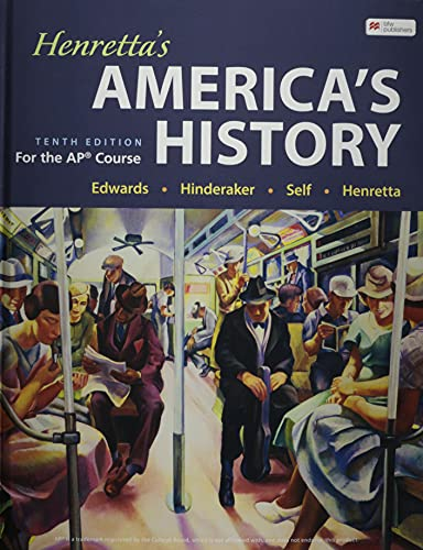 Compare Textbook Prices for Henretta's America's History for the Ap Course 10 Edition ISBN 9781319281151 by Edwards, Rebecca,Hinderaker, Eric,Self, Robert O.,Henretta, James A.