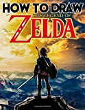 How To Draw The Legend Of Zelda: Learn To Draw The Legend Of Zelda With 24 Characters 101 Pages And Step-by-Step Drawings