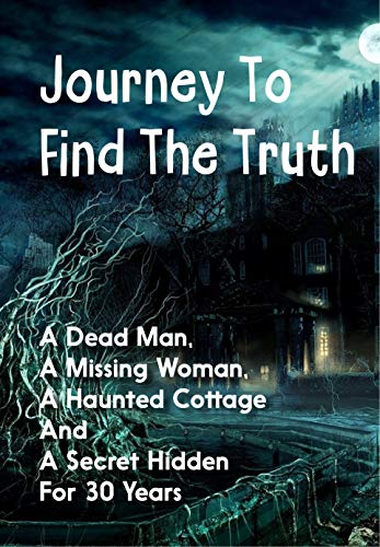 Journey To Find The Truth: A Dead Man, A Missing Woman, A Haunted Cottage And A Secret Hidden For 30 Years: Supernatural Thriller Genre (English Edition)