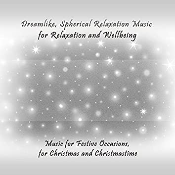 Dreamlike, Spherical Relaxation Music for Relaxation and Wellbeing (Music for Festive Occasions, for Christmas and Christmastime)
