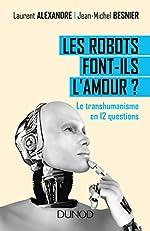 Les robots font-ils l'amour ? Le transhumanisme en 12 questions de Laurent Alexandre