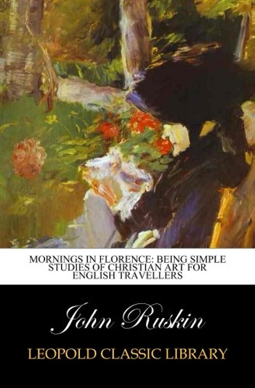 うぬぼれたアルカトラズ島合金Mornings in Florence: Being Simple Studies of Christian Art for English travellers
