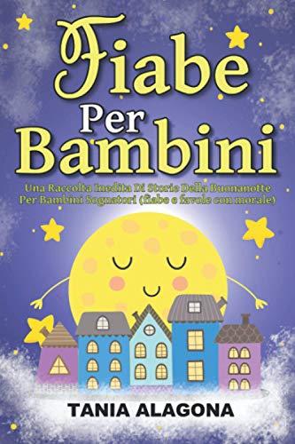 Fiabe Per Bambini: Una Raccolta Inedita Di Storie Della Buonanotte Per Bambini Sognatori (fiabe e favole con morale)