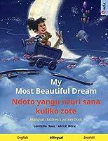 My Most Beautiful Dream - Ndoto yangu nzuri sana kuliko zote (English - Swahili): Bilingual children's picture book, with audiobook for download (Sefa Picture Books in Two Languages)