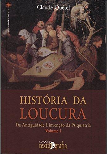 História da Loucura. Da Antiguidade à Invenção da Psiquiatria - Volume 1