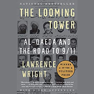 The Looming Tower     Al-Qaeda and the Road to 9/11              By:                                                                                                                                 Lawrence Wright                               Narrated by:                                                                                                                                 Lawrence Wright                      Length: 16 hrs and 31 mins     205 ratings     Overall 4.8