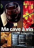 Ma Cave à vin | Carnet de dégustation: Carnet de 100 fiches à remplir pour passionnés, amateurs ou experts en oenologie