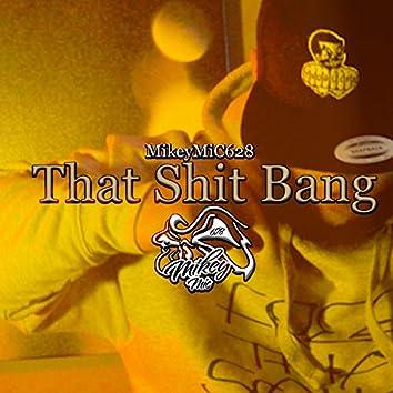 That Shit Bang