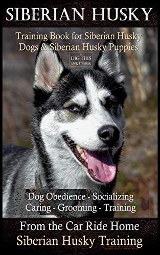 Siberian Husky Training Book for Siberian Husky Dogs and Siberian Husky Puppies...