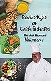 Recetas Bajas en Carbohidratos Del chef Raymond Volumen 1: fáciles y rápidas para mantener una dieta ideal para su salud