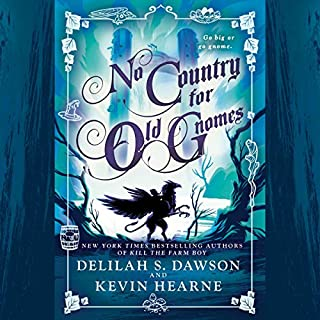 No Country for Old Gnomes     The Tales of Pell, Book 2              Written by:                                                                                                                                 Kevin Hearne,                                                                                        Delilah S. Dawson                               Narrated by:                                                                                                                                 Luke Daniels                      Length: 14 hrs and 7 mins     7 ratings     Overall 5.0