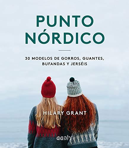 Punto Nórdico. 30 Modelos De gorros, guantes, Bufandas y Jerséis (Colección GGDIY)