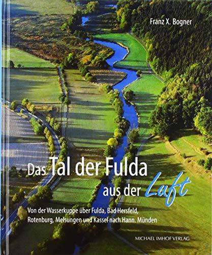 Das Tal der Fulda aus der Luft: Von der Wasserkuppe über Fulda, Bad Hersfeld, Rotenburg, Melsungen und Kassel nach...
