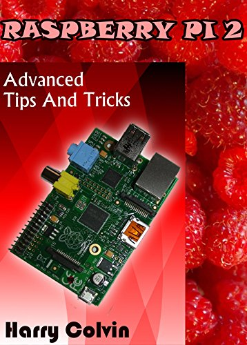RASPBERRY Pi 2: Advanced Tips and Tricks (English Edition)