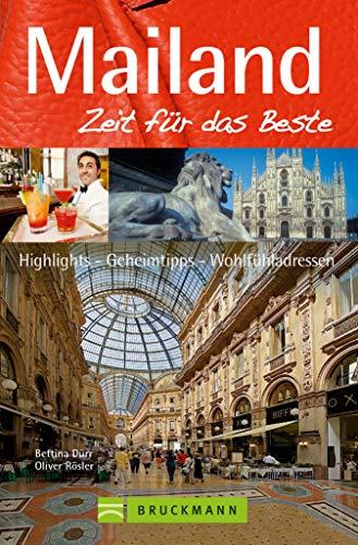 Bruckmann Reiseführer Mailand: Zeit für das Beste: Highlights, Geheimtipps, Wohlfühladressen
