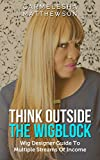 Think Outside The Wig Block: Wig Designer Guide To Multiple Streams Of Income (Carmelesha) (English Edition)