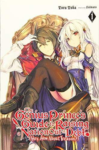 The Genius Prince's Guide to Raising a Nation Out of Debt (Hey, How About Treason?), Vol. 1 (light novel) (The Genius Prince's Guide to Raising a ... (Hey, How About Treason?) (light novel), 1)