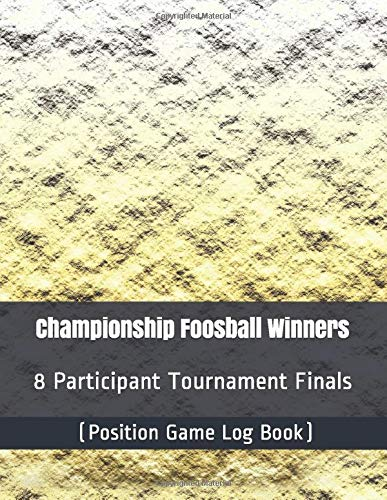 Championship Foosball Winners - 8 Participant Tournament Finals - (Position Game Log Book)