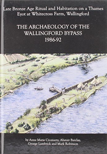 Cromarty, A: Archaeology of the Wallingford Bypass, 1986-92: Late Bronze Age Ritual and Habitation on a Thames Eyot at Whitecross Farm, Wallingford (Thames Valley Landscapes Monograph, Band 22)